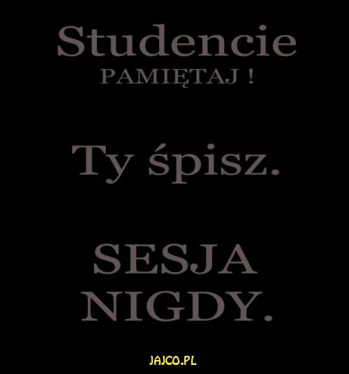 Studencie, ty śpisz, sesja nigdy