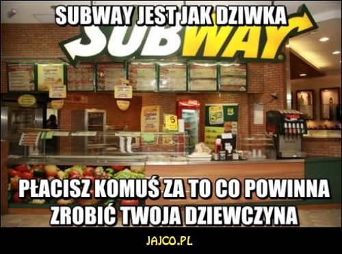 Subway jest jak dziwka